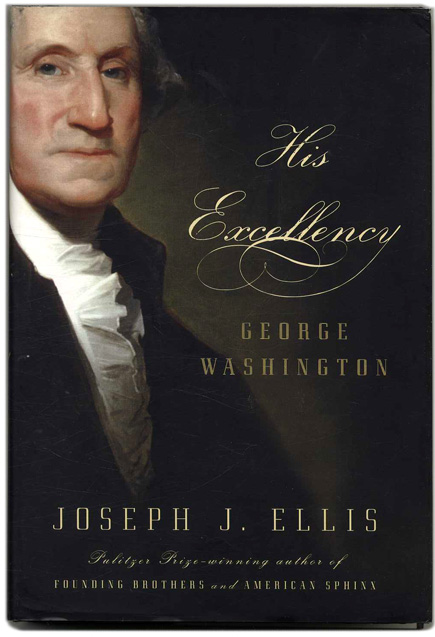 His Excellency George Washington - 1st Edition/1st Printing. Joseph J. Ellis.