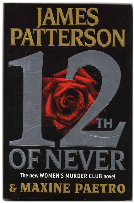 12th of Never - 1st Edition/1st Printing. James Patterson, Maxine Paetro.