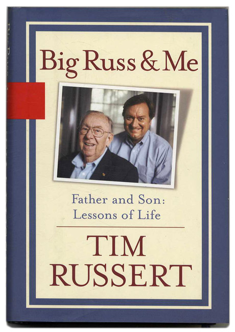 Big Russ and Me: Father and Son Lessons of Life. Tim Russert.