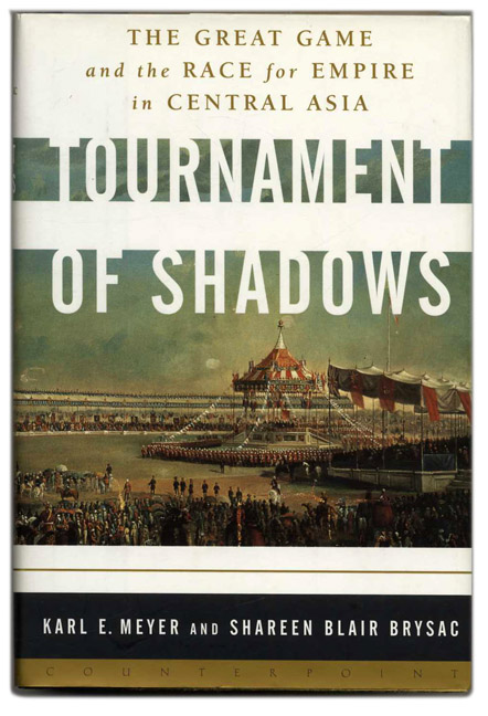 Tournament of Shadows: The Great Game and the Race for Empire in Central Asia - 1st Edition/1st Printing. Karl E. Meyer, Shareen Blair Brysac.