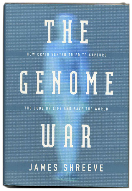 The Genome War: How Craig Venter Tried to Capture the Code of Life and Save the World - 1st Edition/1st Printing. James Shreeve.