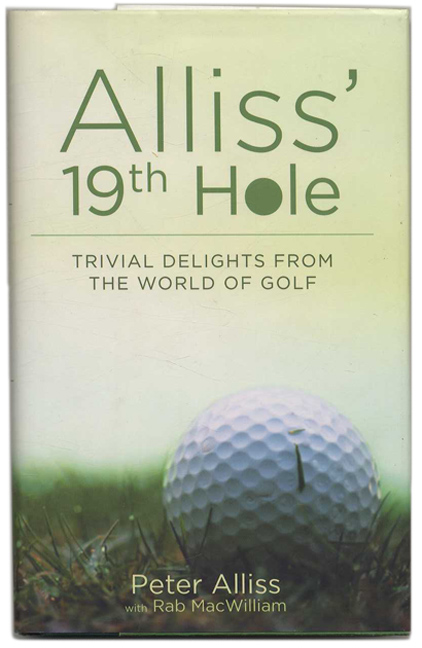 Aliss' 19th Hole: Trivial Delights from the World of Golf - 1st US Edition/1st Printing. Peter Alliss, Rab MacWilliam.