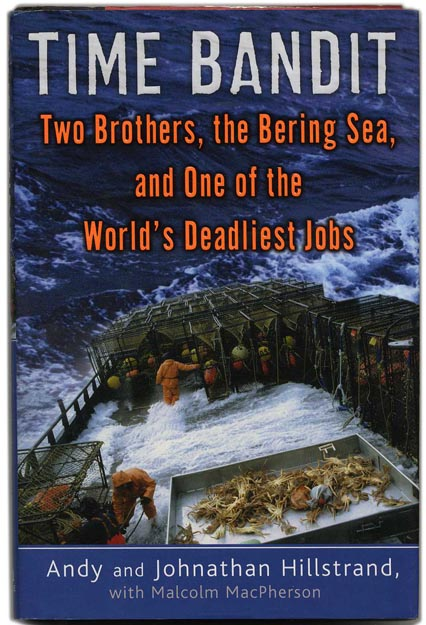 Time Bandit: Two Brothers, the Bering Sea, and One of the World's Deadliest Jobs - 1st Edition/1st Printing. Andy Hillstrand, Jonathan, Malcolm MacPherson.