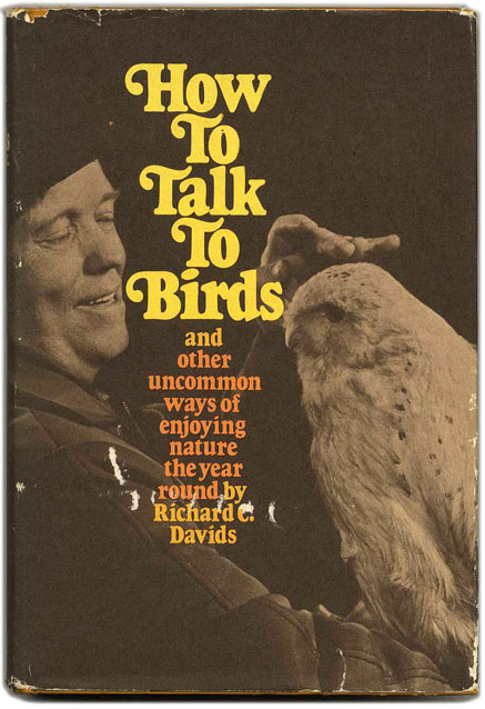 How to Talk to Birds: and Other Uncommon Ways of Enjoying Nature Year Round - 1st Edition/1st Printing. Richard C. Davids.