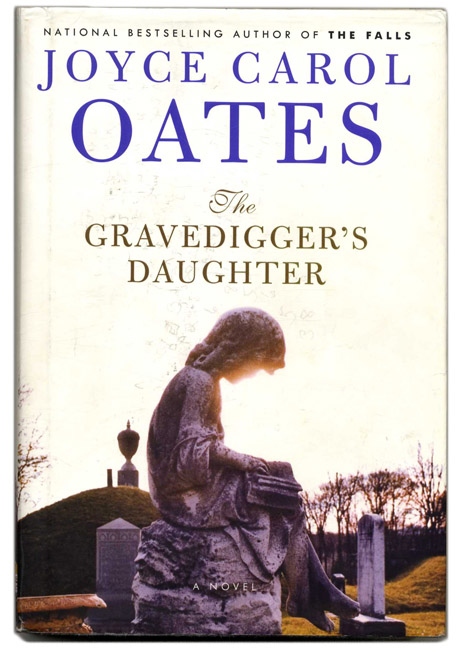 The Gravedigger's Daughter - 1st Edition/1st Printing. Joyce Carol Oates.