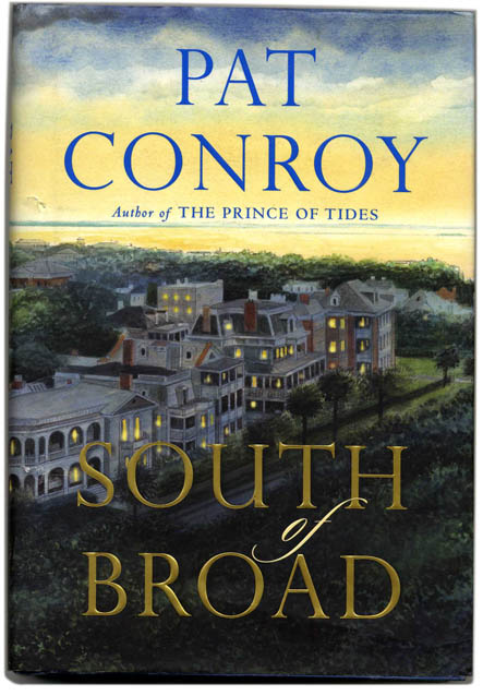 South of Broad - 1st Edition/1st Printing. Pat Conroy.