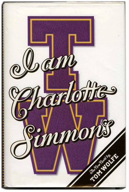I Am Charlotte Simmons - 1st Edition/1st Printing. Tom Wolfe.