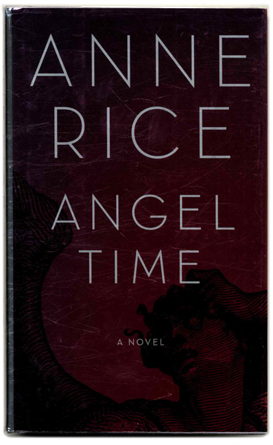 Angel Time: The Songs of the Seraphim - 1st Edition/1st Printing. Anne Rice.