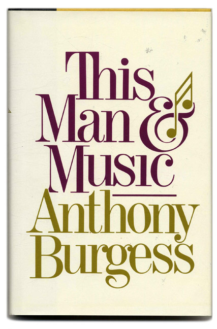This Man and Music - 1st Us Edition/1st Printing. Anthony Burgess.