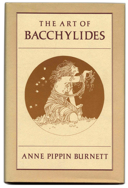 The Art of Bacchylides - 1st Edition/1st Printing. Anne Pippin Burnett.