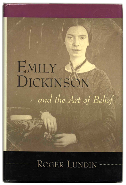 Emily Dickinson and the Art of Belief. Roger Lundin.