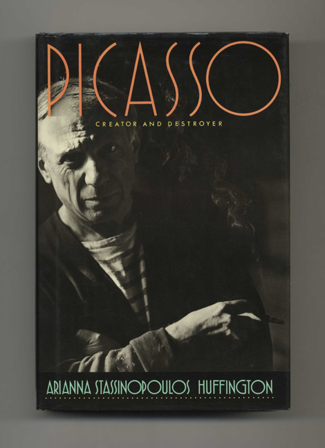 Picasso: Creator and Destroyer - 1st Edition /1st Printing. Arianna Stassinopoulos Huffington.