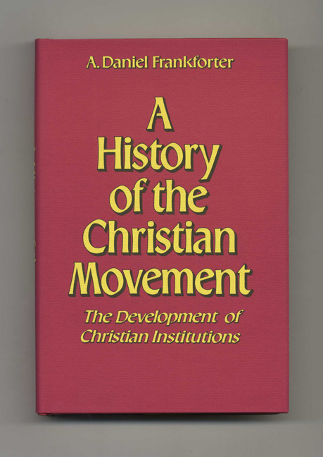 A History of the Christian Movement: the Development of Christian Institutions - 1st Edition/1st Printing. A. Daniel Frankforter.