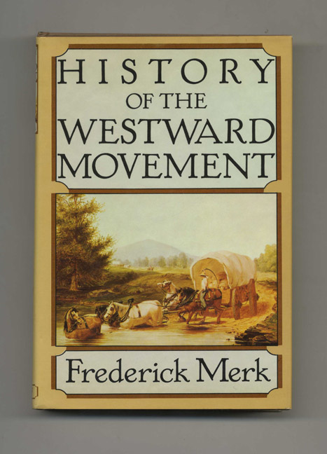 History of the Westward Movement. Frederick Merk.