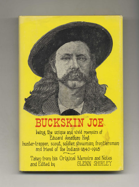 Buckskin Joe; Being the Unique and Vivid Memoirs of Edward Jonathan Hoyt - 1st Edition / 1st Printing. Edward D. Hoyt, Glenn Shirley.