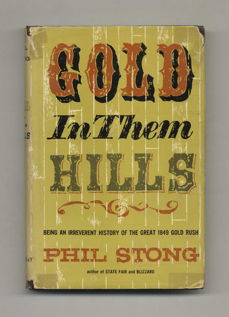 Gold in Them Hills; Being an Irreverent History of the Great 1849 Gold Rush - 1st Edition / 1st Printing. Phil Stong.