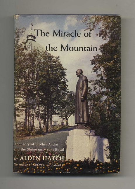 The Miracle of the Mountain: The Story of Brother André and the Shrine on Mount Royal - 1st Edition / 1st Printing. Alden Hatch.