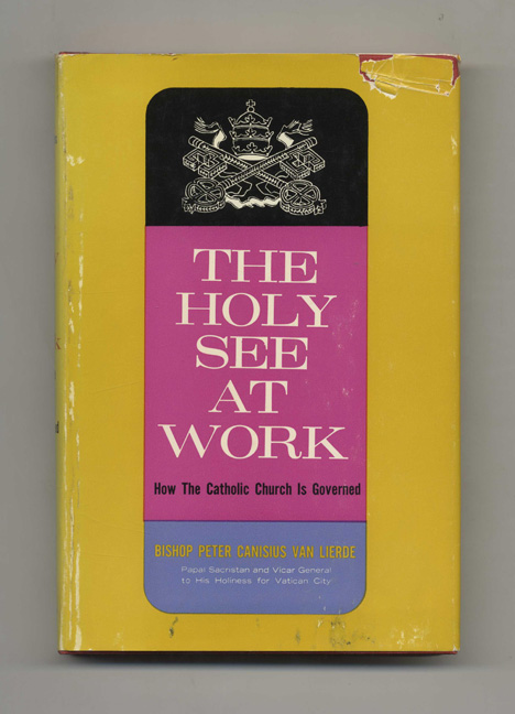 The Holy See at Work: How the Catholic Church is Governed - 1st Edition / 1st Printing. Bishop Peter Canisius Van Lierde, Trans. Msgr. James Tucek.