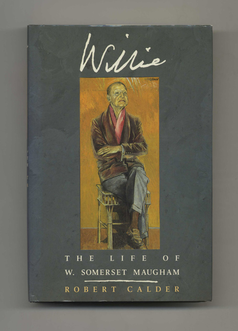 Willie: The Life of W. Somerset Maugham - 1st US Edition / 1st Printing. Robert Calder.