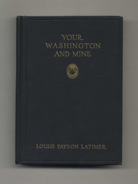 Your Washington and Mine - 1st Edition / 1st Printing. Louise Payson Latimer.