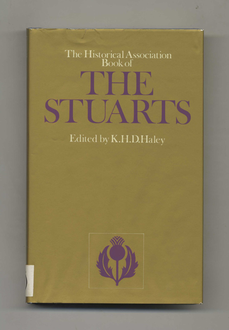 The Historical Association Book of the Stuarts - 1st Edition / 1st Printing. K. H. D. Haley.