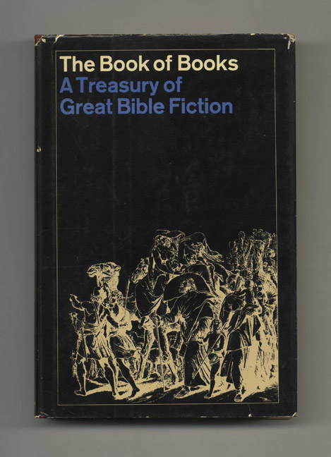 The Book of Books: Old Testament a Treasury of Great Bible Fiction - 1st Edition/1st Printing. Irwin R. Blacker, Ethel H. Blacker.