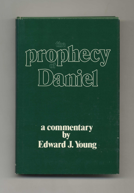 The Prophecy of Daniel. Edward J. Young.