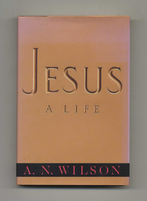 Jesus: A Life - 1st US Edition / 1st Printing. A. N. Wilson.