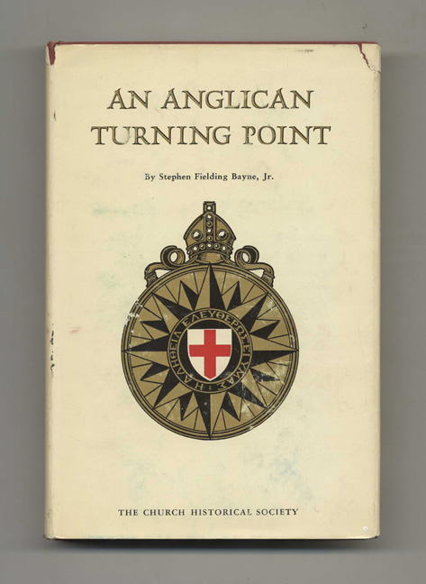 An Anglican Turning Point: Documents and Interpretations. - 1st Edition / 1st Printing. Stephen Fielding Bayne, Jr.