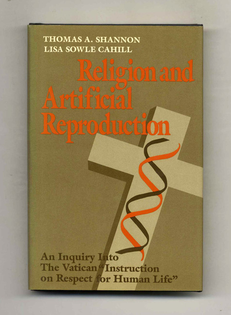 "Religion And Artificial Reproduction: An Inquiry Into The Vatican ""Instruction On Respect For Human Life In Its Origin And On The Dignity Of Human Reproduction"" - 1st Edition/1st Printing. Thomas A. Shannon, Lisa Sowle Cahill."