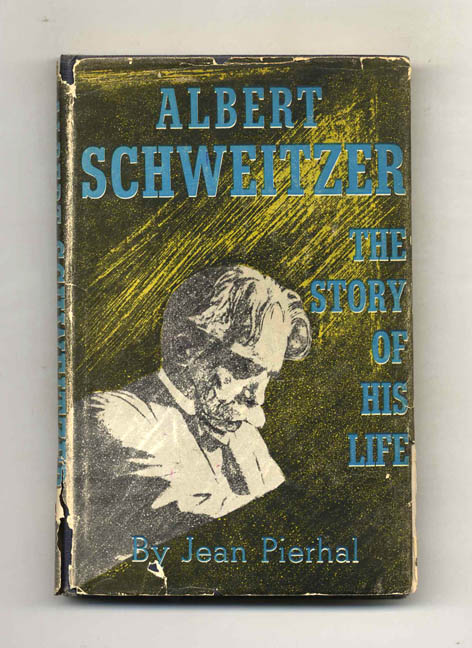 Albert Schweitzer: the Story of His Life - 1st Edition/1st Printing. Jean Pierhal.