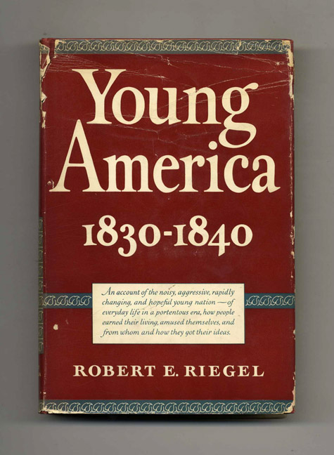 Young America: 1830-1840 - 1st Edition/1st Printing. Robert E. Riegel.