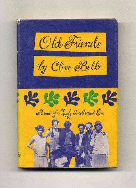 Old Friends: Personal Recollections - 1st US Edition/1st Printing. Clive Bell.