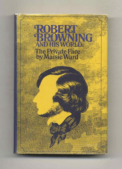 Robert Browning and His World: The Private Face [1812-1861] - 1st Edition/1st Printing. Maisie Ward.