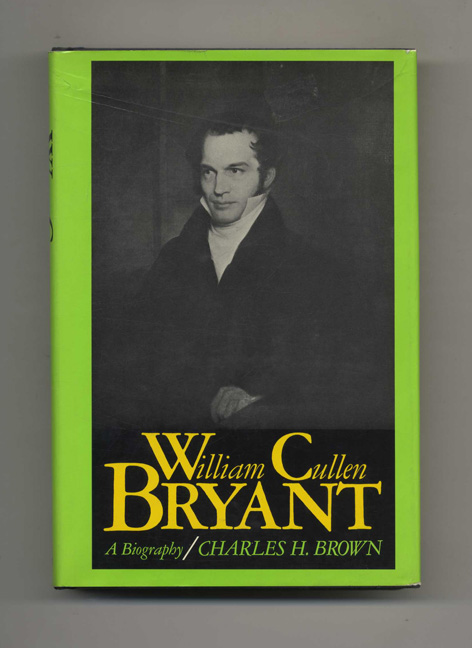William Cullen Bryant - 1st Edition/1st Printing. Charles H. Brown.