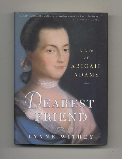 Dearest Friend: a Life of Abigail Adams - 1st Touchstone Edition/1st Printing. Lynne Withey.