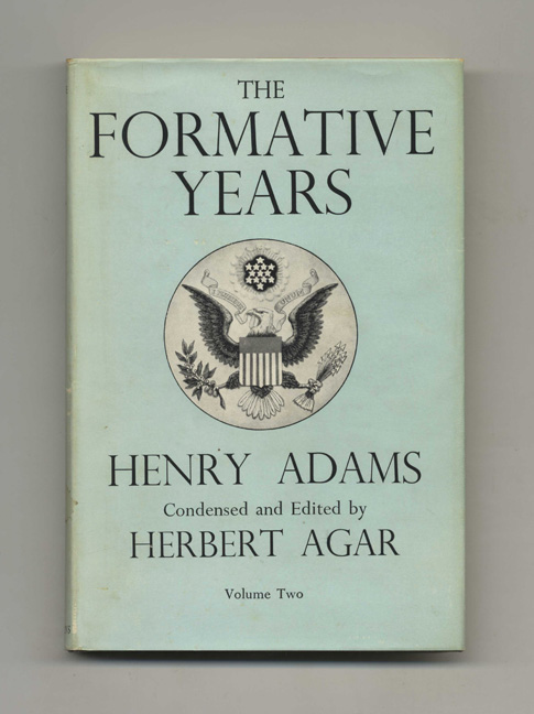 The Formative Years. Henry Adams, Herbert Agar.