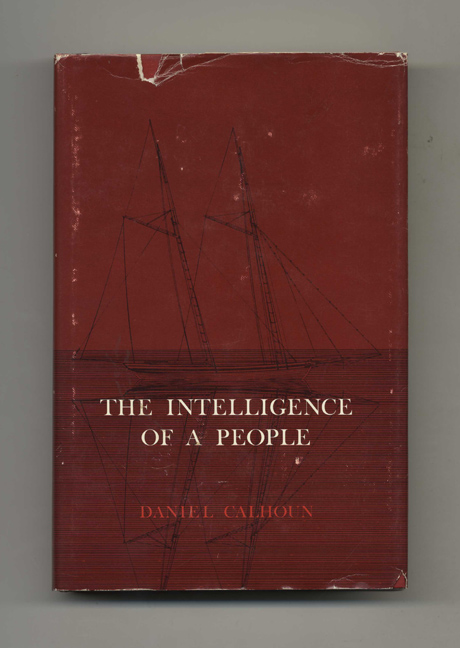 The Intelligence of a People -1st Edition/1st Printing. Daniel Calhoun.