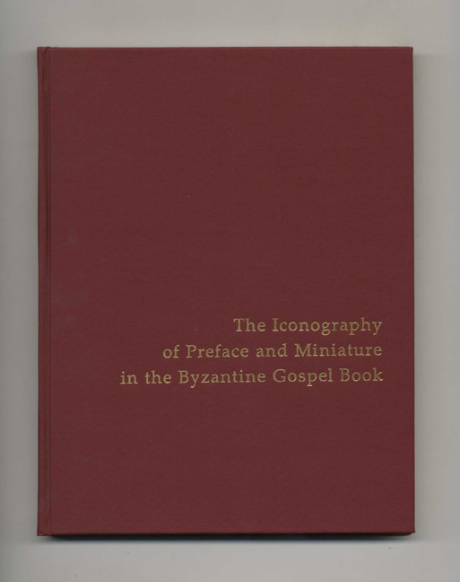 The Iconography of Preface and Miniature in the Byzantine Gospel Book. Robert S. Nelson.
