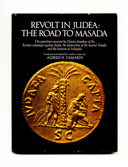 Revolt in Judea, the Road to Masada: the Eyewitness Account by Flavius Josephus of the Roman Campaign Against Judea, the Destruction of the Second Temple, and the Heroism of Masada. Alfred H. Tamarin.