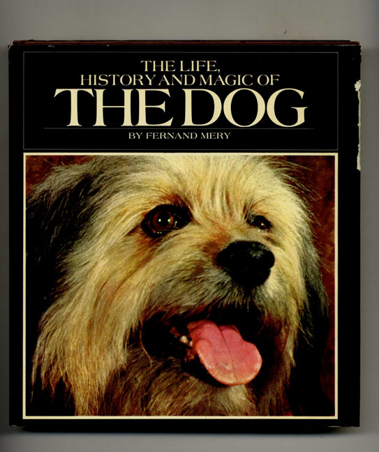 The Life, History and Magic of the Dog -1st US Edition/1st Printing. Fernand Mery.
