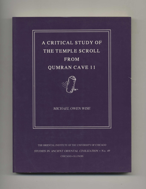 A Critical Study Of The Temple Scroll From Qumran Cave 11. Michael Owen Wise.