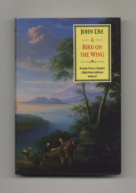 A Bird on the Wing: Bonnie Prince Charlie's Flight from Culloden Retraced -1st Edition/1st Printing. John Ure.