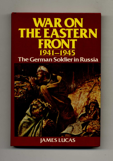 War on the Eastern Front, 1941-1945: the German Soldier in Russia. James Lucas.