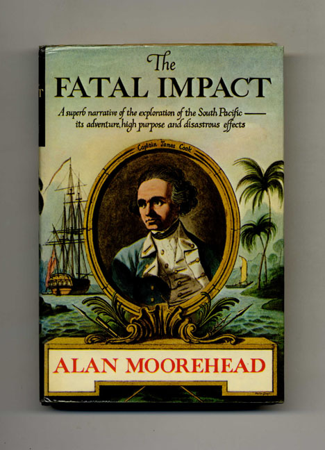 The Fatal Impact: an Account of the Invasion of the South Pacific, 1767-1840. Alan Moorehead.