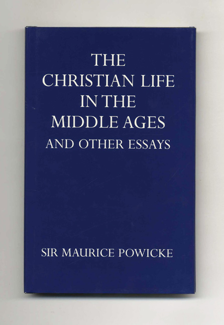 The Christian Life in the Middle Ages and Other Essays. Sir Maurice Powicke.