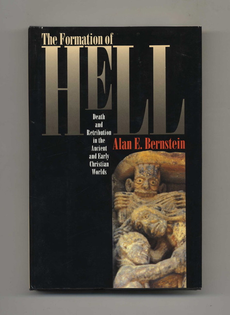 The Formation of Hell: Death and Retribution in the Ancient and Early Christian Worlds -1st Edition/1st Printing. Alan E. Bernstein.