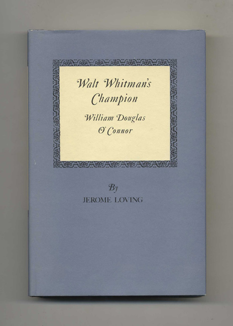 Walt Whitman's Champion: William Douglas O'Connor -1st Edition/1st Printing. Jerome Loving.