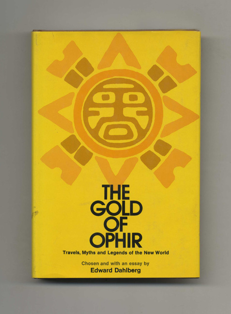 The Gold of Ophir: Travels, Myths, and Legends in the New World -1st Edition/1st Printing. Edward Dahlberg.