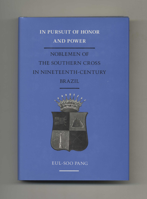 In Pursuit of Honor and Power: Noblemen of the Southern Cross in Nineteehth-Century Brazil -1st Edition/1st Printing. Eul-Soo Pang.